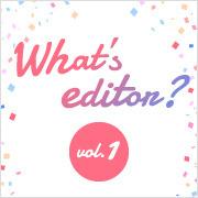 2/26(火)What's editor? 〜編集者・Webディレクターのキャリア イマとコレカラ vol.1〜